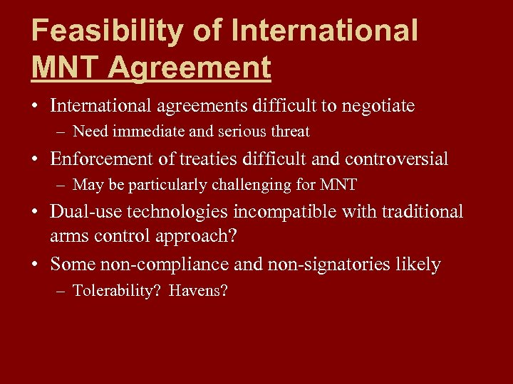 Feasibility of International MNT Agreement • International agreements difficult to negotiate – Need immediate