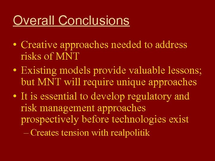 Overall Conclusions • Creative approaches needed to address risks of MNT • Existing models
