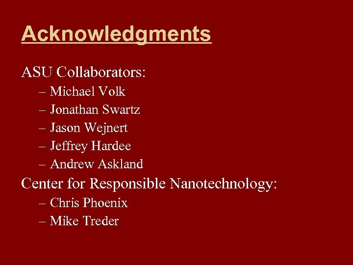 Acknowledgments ASU Collaborators: – Michael Volk – Jonathan Swartz – Jason Wejnert – Jeffrey