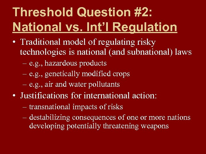 Threshold Question #2: National vs. Int'l Regulation • Traditional model of regulating risky technologies