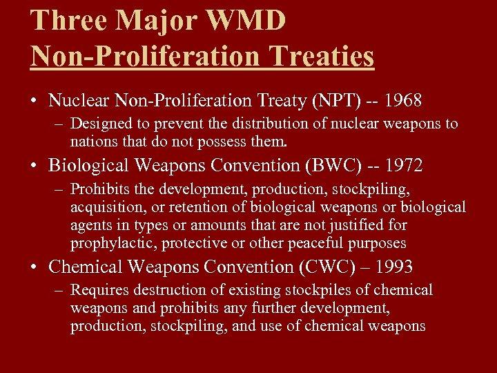 Three Major WMD Non-Proliferation Treaties • Nuclear Non-Proliferation Treaty (NPT) -- 1968 – Designed