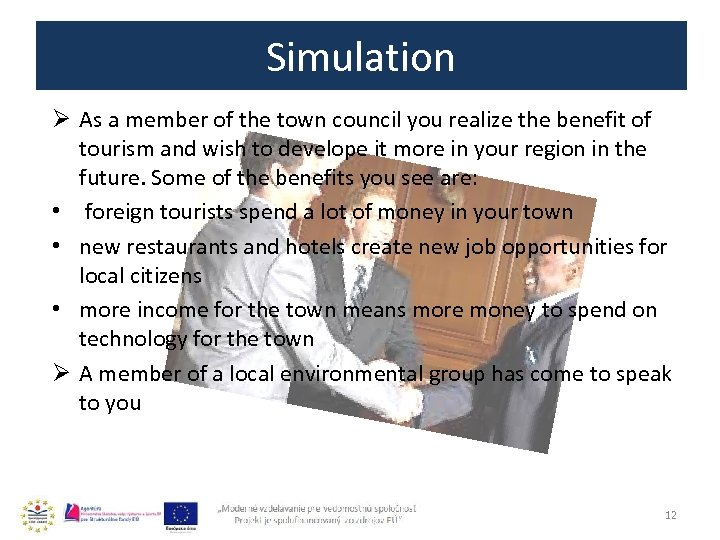 Simulation Ø As a member of the town council you realize the benefit of