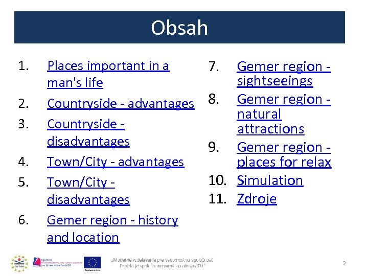 Obsah 1. 2. 3. 4. 5. 6. Places important in a man's life Countryside