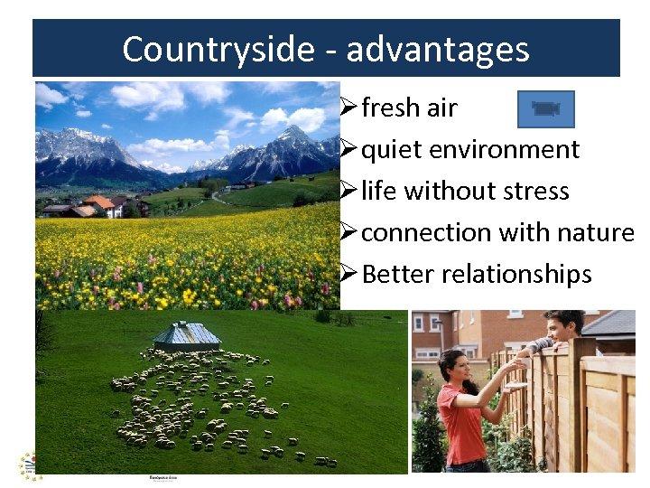 Countryside - advantages Ø fresh air Ø quiet environment Ø life without stress Ø