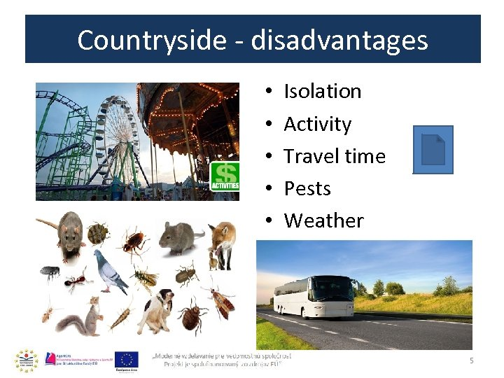 Countryside - disadvantages • • • Isolation Activity Travel time Pests Weather 5