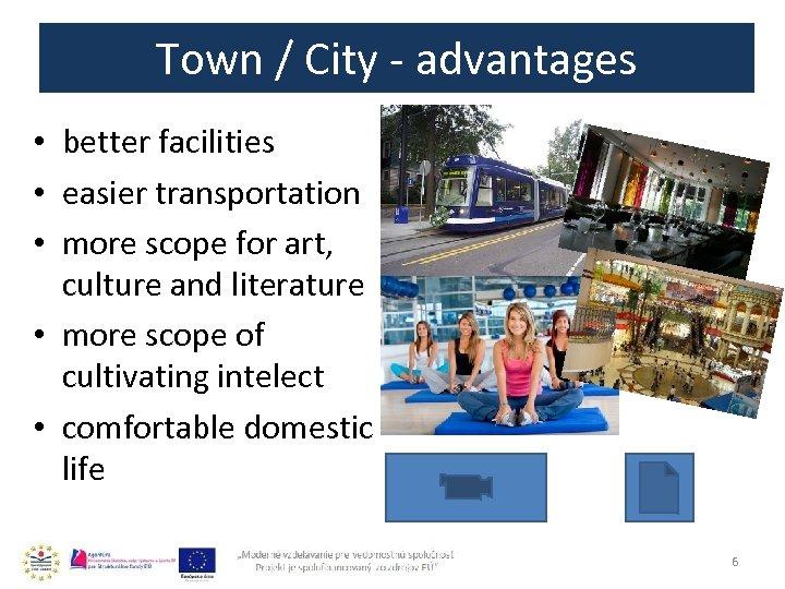 Town / City - advantages • better facilities • easier transportation • more scope