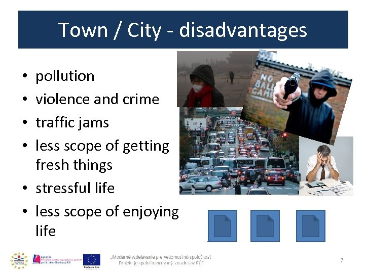 Town / City - disadvantages pollution violence and crime traffic jams less scope of