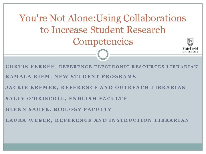 You're Not Alone: Using Collaborations to Increase Student Research Competencies CURTIS FERREE, REFERENCE, ELECTRONIC