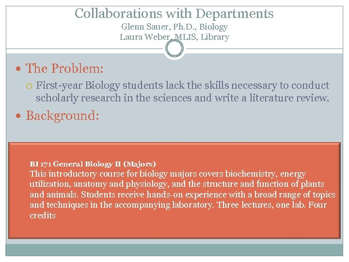 Collaborations with Departments Glenn Sauer, Ph. D. , Biology Laura Weber, MLIS, Library The