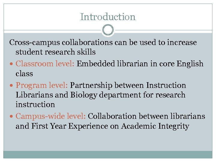 Introduction Cross-campus collaborations can be used to increase student research skills Classroom level: Embedded