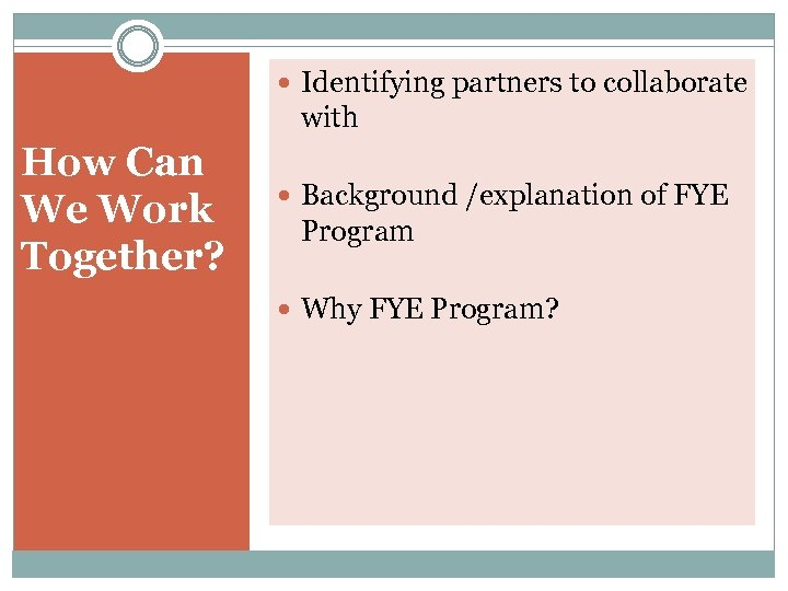 Identifying partners to collaborate with How Can We Work Together? Background /explanation of