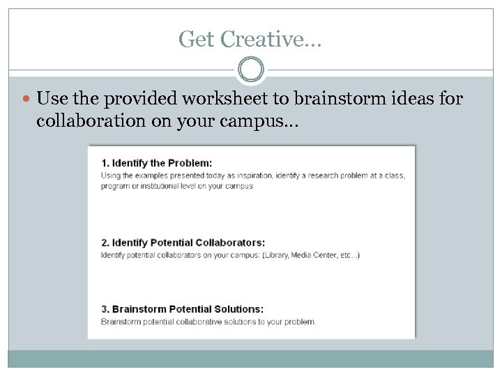 Get Creative… Use the provided worksheet to brainstorm ideas for collaboration on your campus…