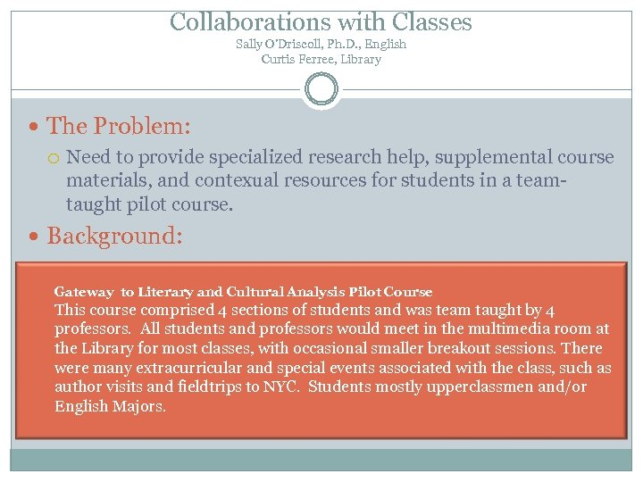 Collaborations with Classes Sally O'Driscoll, Ph. D. , English Curtis Ferree, Library The Problem: