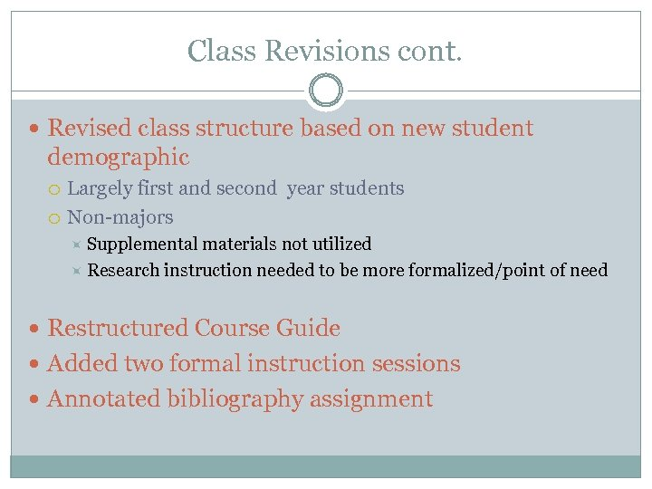 Class Revisions cont. Revised class structure based on new student demographic Largely first and