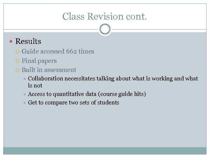 Class Revision cont. Results Guide accessed 662 times Final papers Built in assessment Collaboration