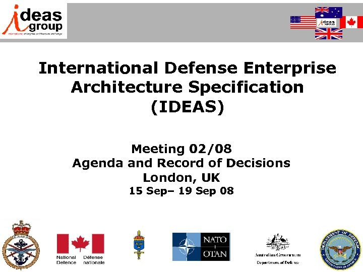 International Defense Enterprise Architecture Specification (IDEAS) Meeting 02/08 Agenda and Record of Decisions London,