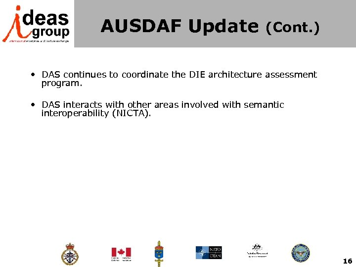 AUSDAF Update (Cont. ) • DAS continues to coordinate the DIE architecture assessment program.