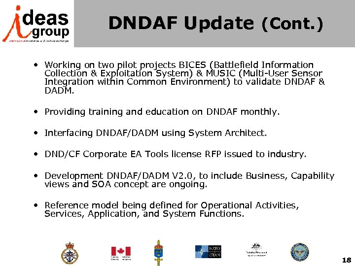 DNDAF Update (Cont. ) • Working on two pilot projects BICES (Battlefield Information Collection