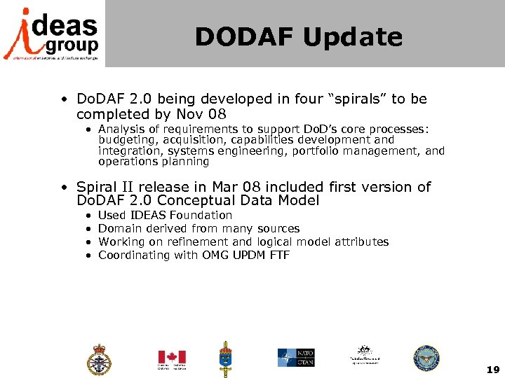 "DODAF Update • Do. DAF 2. 0 being developed in four ""spirals"" to be"
