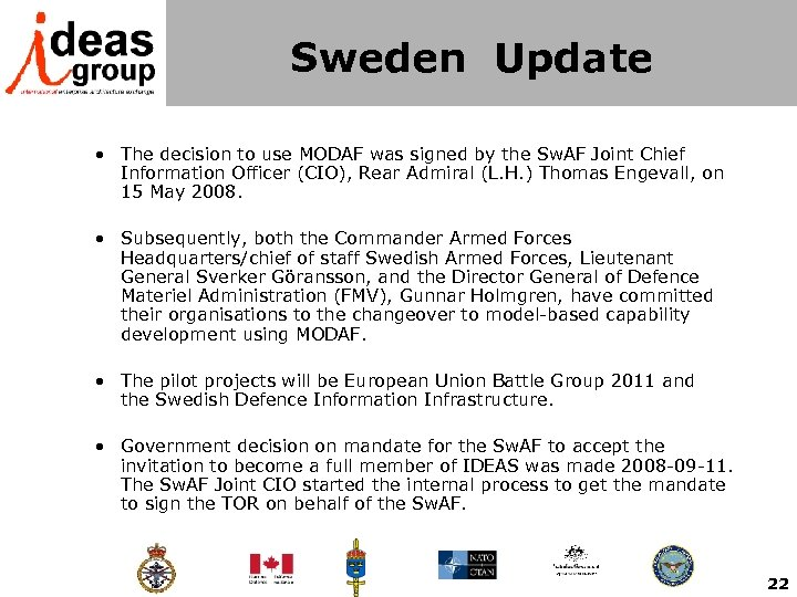 Sweden Update • The decision to use MODAF was signed by the Sw. AF