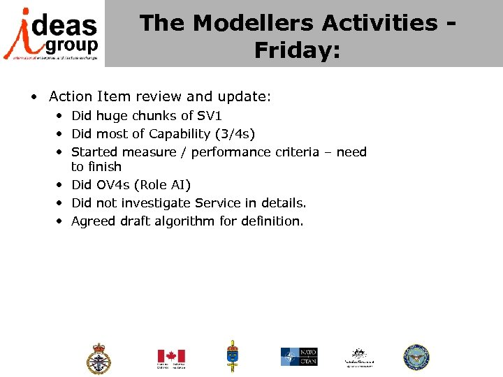 The Modellers Activities - Friday: • Action Item review and update: • Did huge