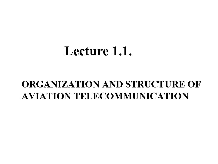 Lecture 1. 1. ORGANIZATION AND STRUCTURE OF AVIATION TELECOMMUNICATION