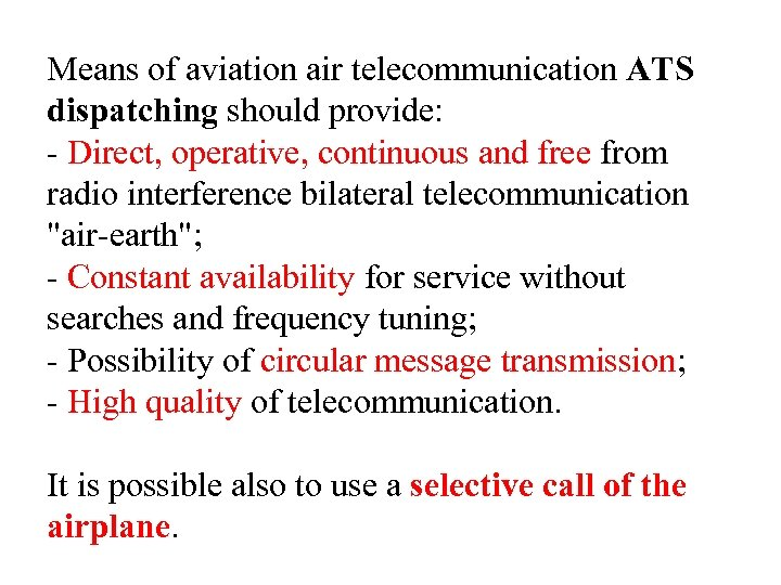 Means of aviation air telecommunication ATS dispatching should provide: - Direct, operative, continuous and