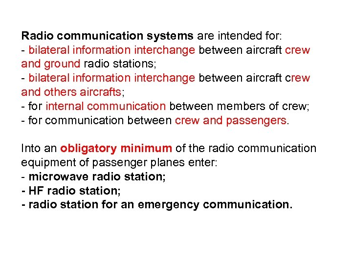 Radio communication systems are intended for: - bilateral information interchange between aircraft crew and