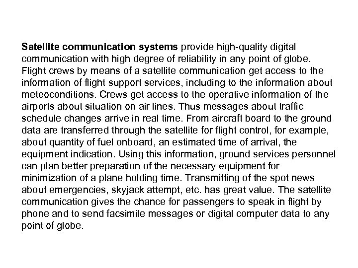 Satellite communication systems provide high-quality digital communication with high degree of reliability in any