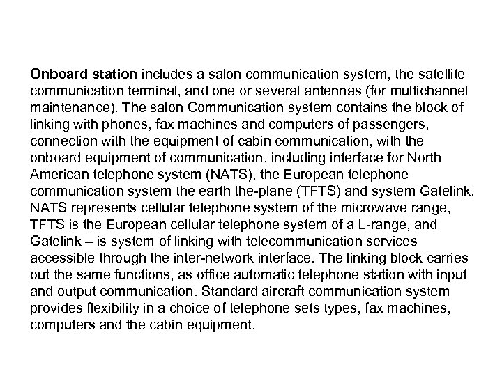 Onboard station includes a salon communication system, the satellite communication terminal, and one