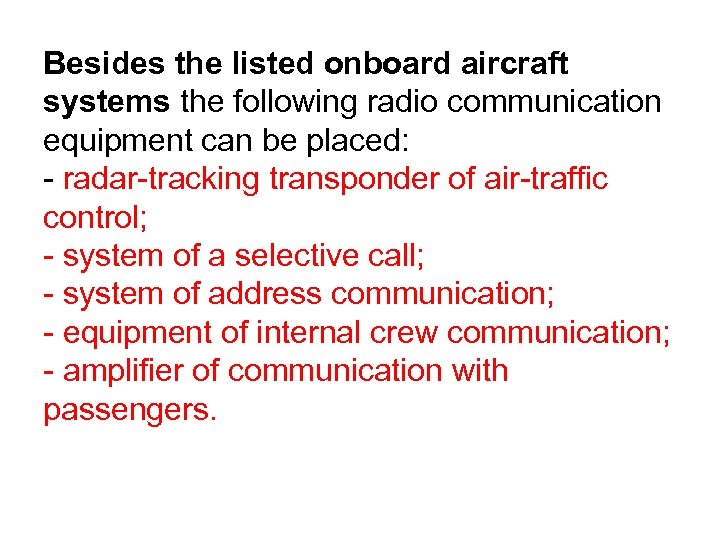 Besides the listed onboard aircraft systems the following radio communication equipment can be placed: