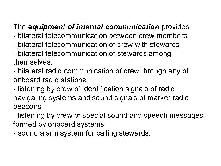 The equipment of internal communication provides: - bilateral telecommunication between crew members; - bilateral