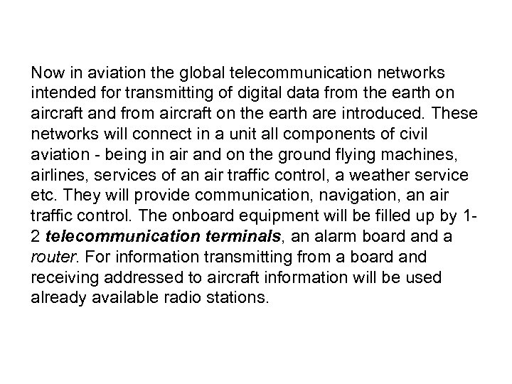 Now in aviation the global telecommunication networks intended for transmitting of digital data from