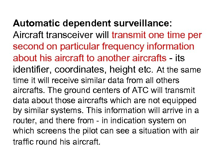 Automatic dependent surveillance: Aircraft transceiver will transmit one time per second on particular frequency