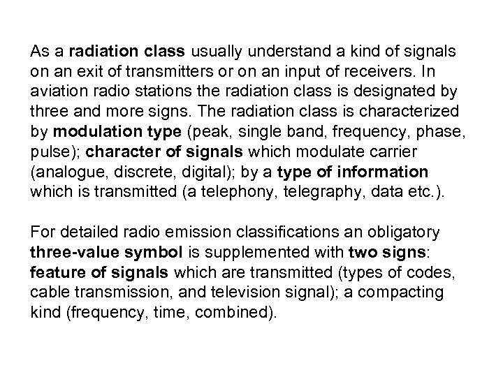As a radiation class usually understand a kind of signals on an exit of