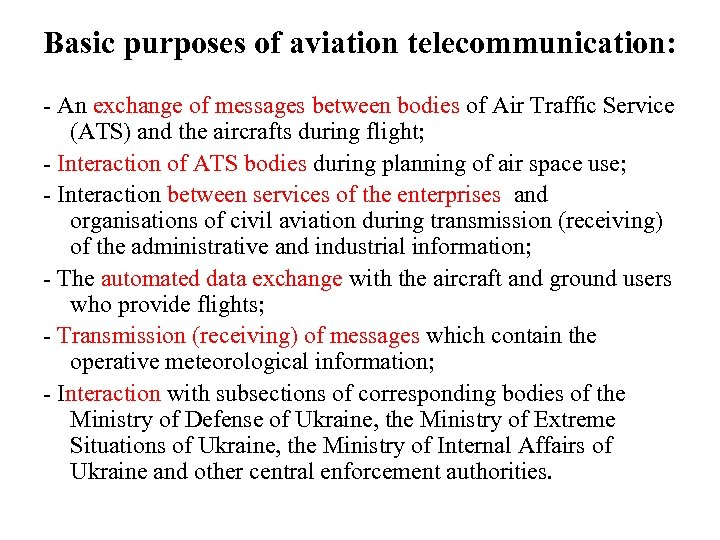 Basic purposes of aviation telecommunication: - An exchange of messages between bodies of Air