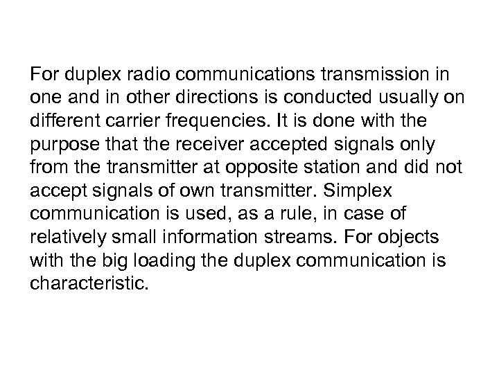 For duplex radio communications transmission in one and in other directions is conducted usually