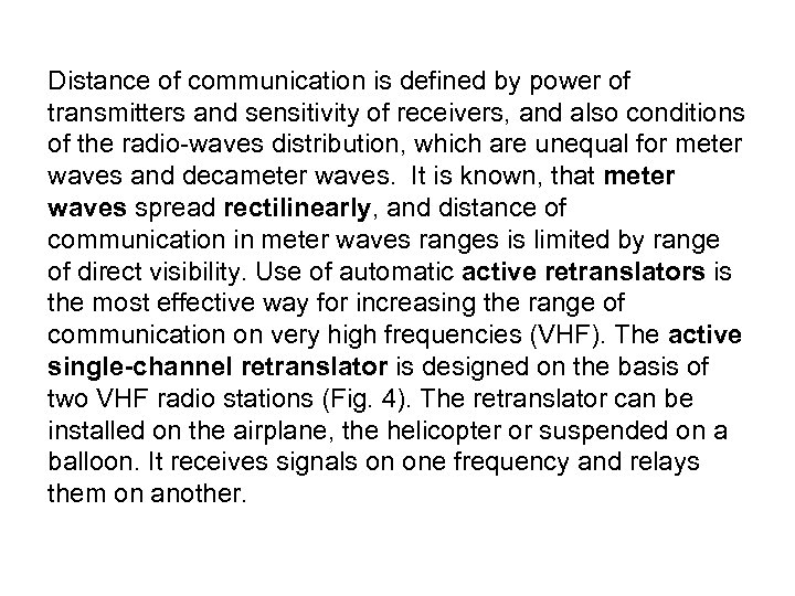 Distance of communication is defined by power of transmitters and sensitivity of receivers, and