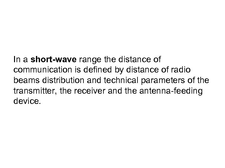 In a short-wave range the distance of communication is defined by distance of radio