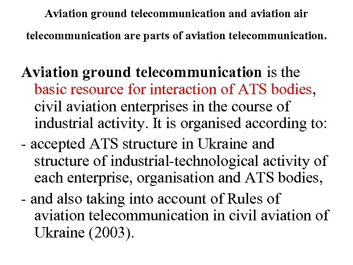 Aviation ground telecommunication and aviation air telecommunication are parts of aviation telecommunication. Aviation ground