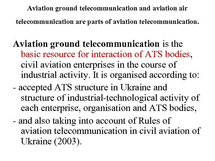 Aviation ground telecommunication and aviation air telecommunication are parts of aviation telecommunication. Aviation ground