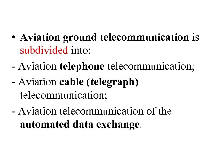 • Aviation ground telecommunication is subdivided into: - Aviation telephone telecommunication; - Aviation