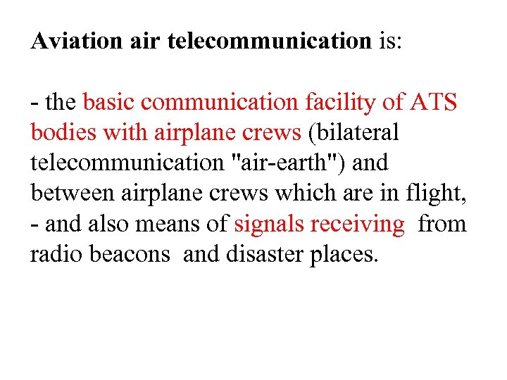 Aviation air telecommunication is: - the basic communication facility of ATS bodies with airplane