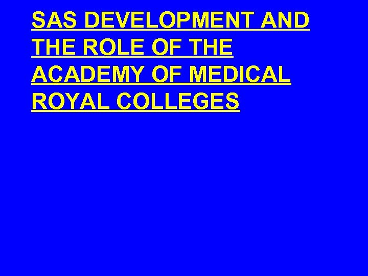 SAS DEVELOPMENT AND THE ROLE OF THE ACADEMY OF MEDICAL ROYAL COLLEGES