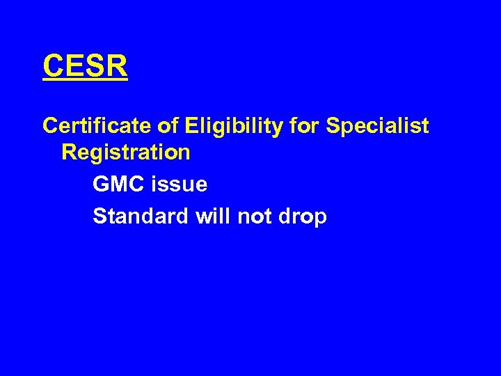 CESR Certificate of Eligibility for Specialist Registration GMC issue Standard will not drop