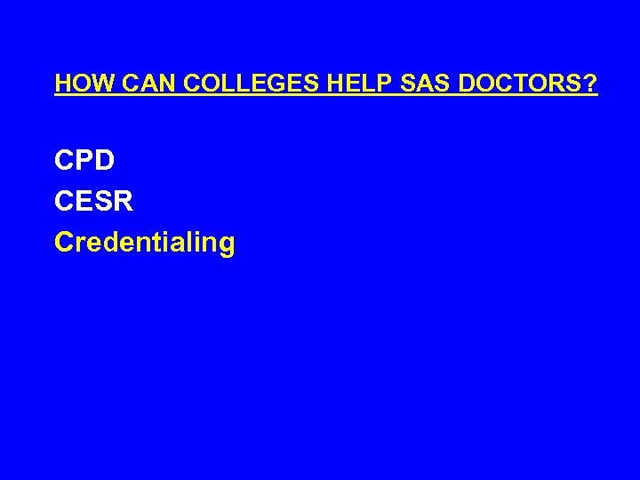 HOW CAN COLLEGES HELP SAS DOCTORS? CPD CESR Credentialing