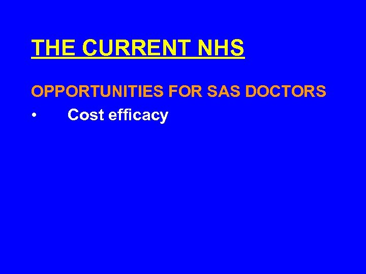 THE CURRENT NHS OPPORTUNITIES FOR SAS DOCTORS • Cost efficacy