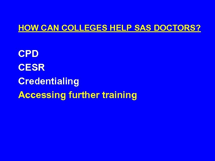 HOW CAN COLLEGES HELP SAS DOCTORS? CPD CESR Credentialing Accessing further training