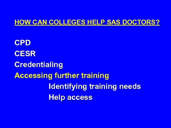 HOW CAN COLLEGES HELP SAS DOCTORS? CPD CESR Credentialing Accessing further training Identifying training