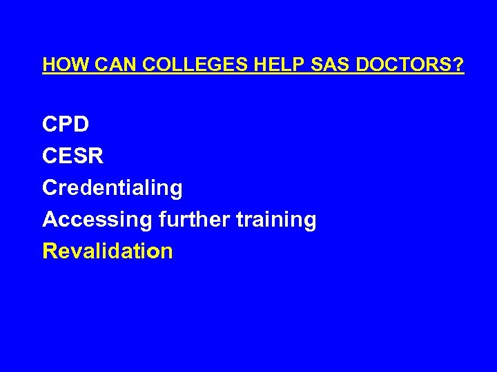 HOW CAN COLLEGES HELP SAS DOCTORS? CPD CESR Credentialing Accessing further training Revalidation